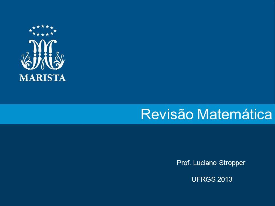 Revisão Matemática Prof. Luciano Stropper UFRGS 2013