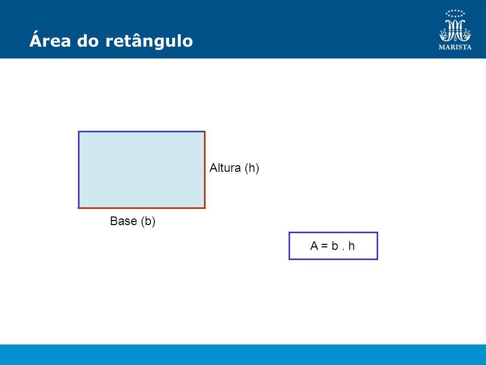 Área do retângulo Base (b) Altura (h) A = b. h