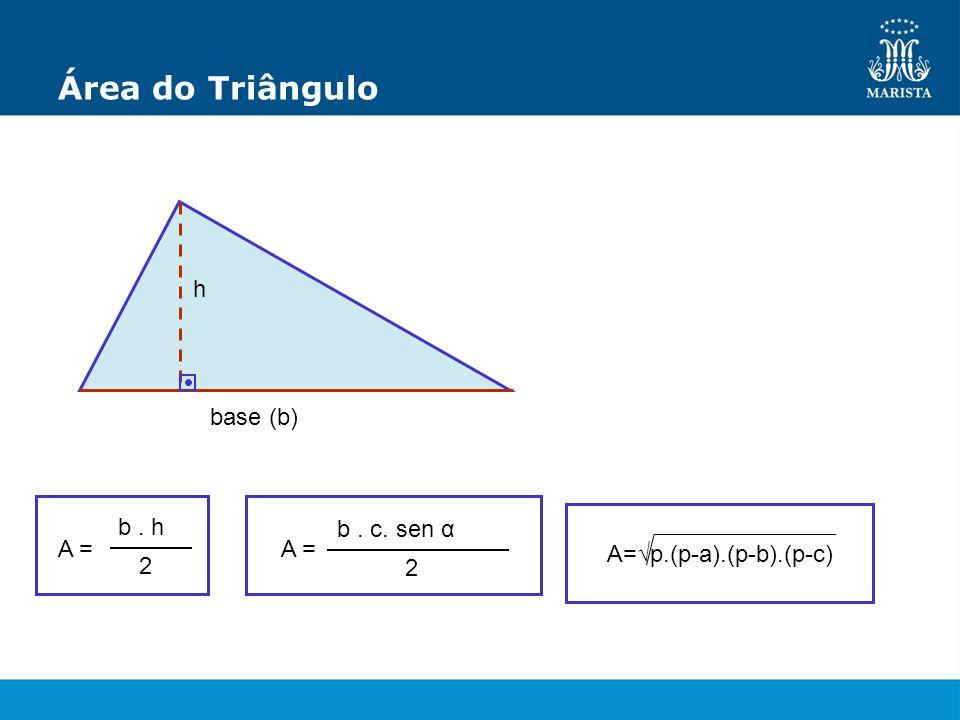Área do Triângulo A = b. h 2 h base (b) b. c. sen α 2 A = A=p.(p-a).(p-b).(p-c)