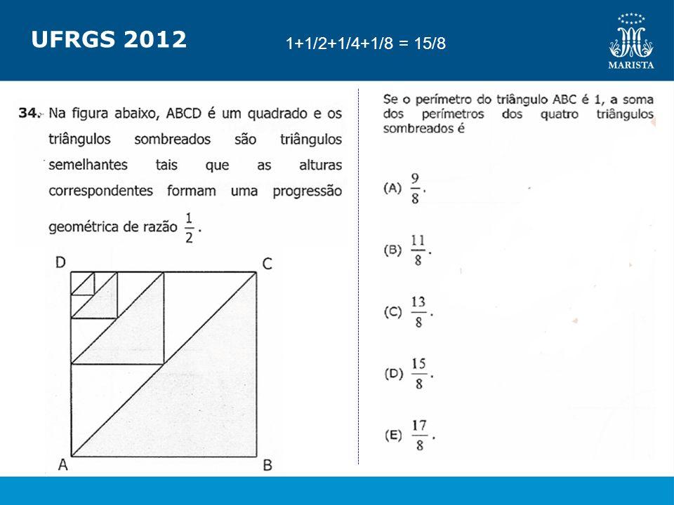 UFRGS 2012 1+1/2+1/4+1/8 = 15/8