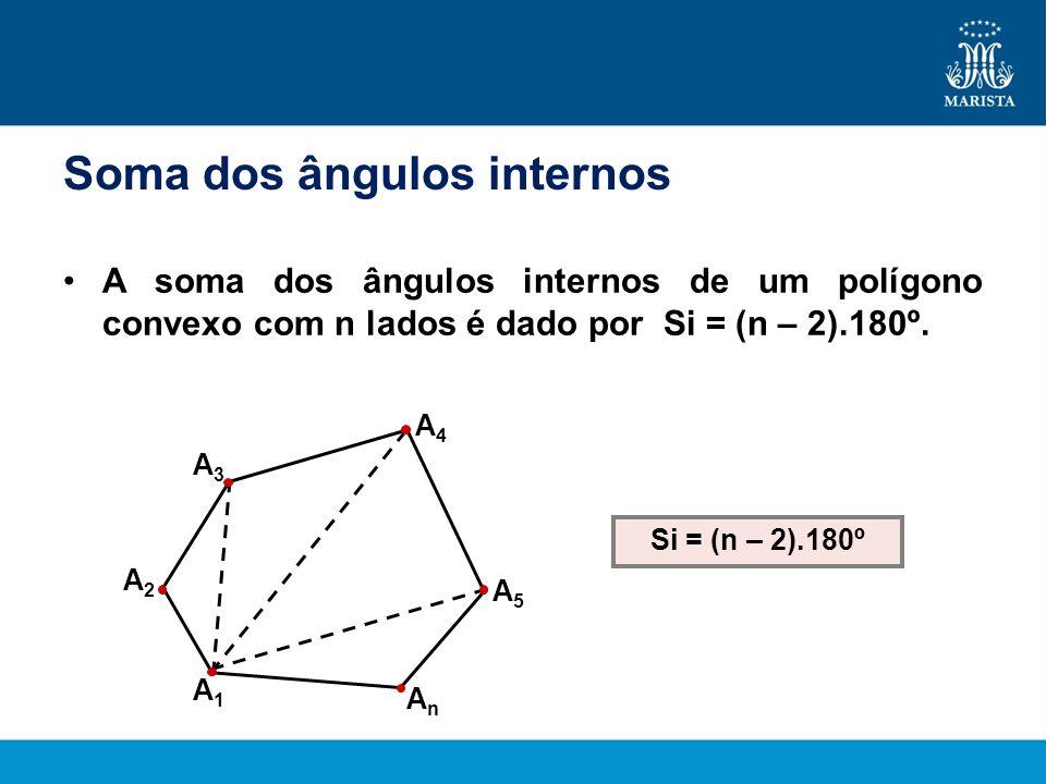Soma dos ângulos internos A soma dos ângulos internos de um polígono convexo com n lados é dado por Si = (n – 2).180º. Si = (n – 2).180º A2A2 A3A3 A4A