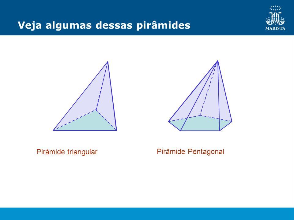 Veja algumas dessas pirâmides Pirâmide triangular Pirâmide Pentagonal