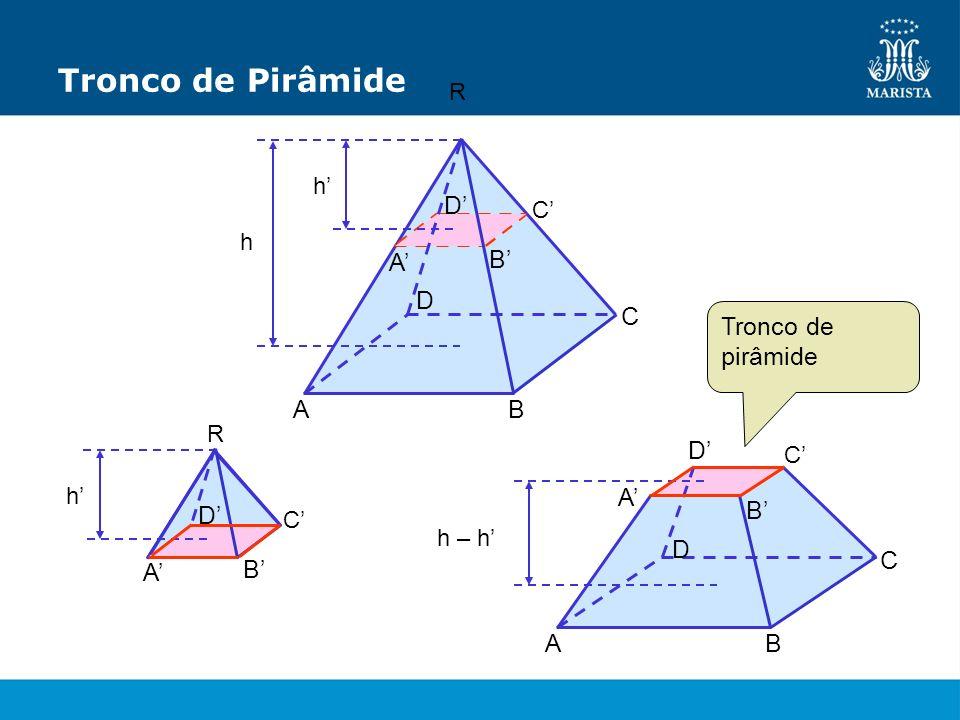 Tronco de Pirâmide R C A h B D A B C D h C A h – h B D A B C D R A B C D h Tronco de pirâmide