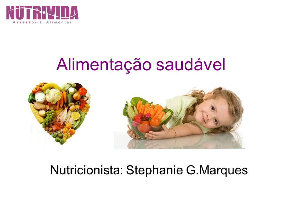 Alimentação saudável Nutricionista: Stephanie G.Marques