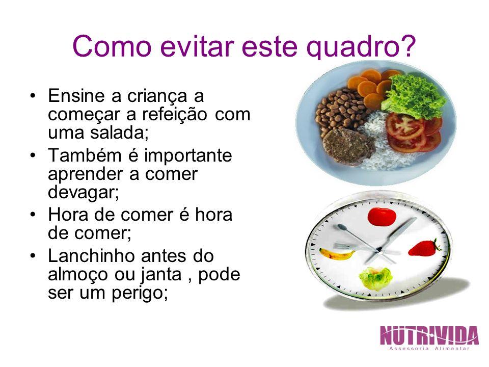 Como evitar este quadro? Ensine a criança a começar a refeição com uma salada; Também é importante aprender a comer devagar; Hora de comer é hora de c
