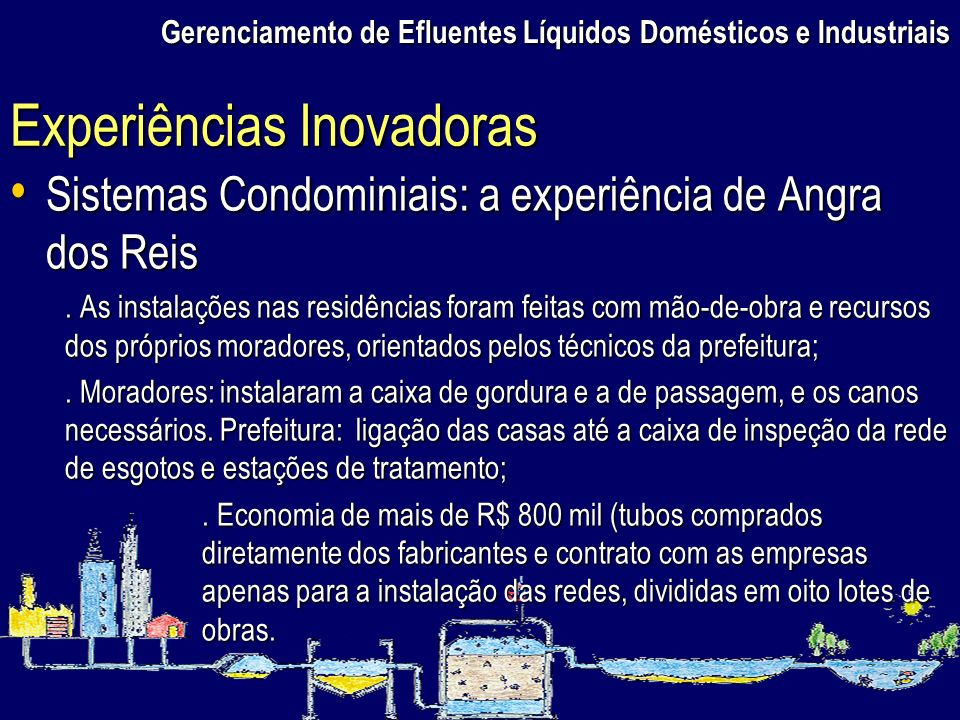 Gerenciamento de Efluentes Líquidos Domésticos e Industriais Sistemas Condominiais: a experiência de Angra dos Reis Sistemas Condominiais: a experiênc
