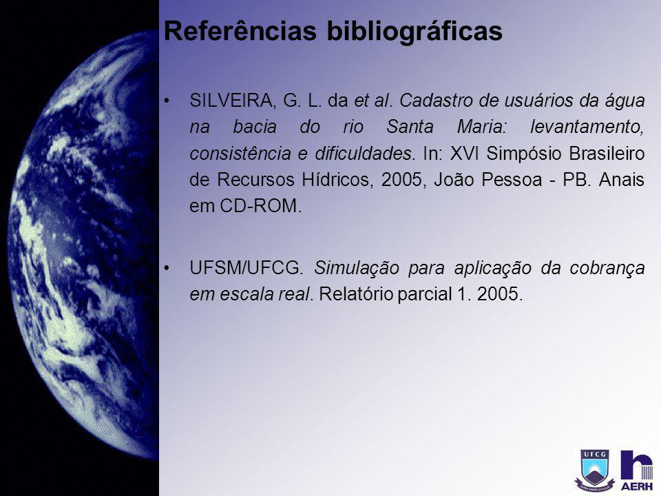 Referências bibliográficas SILVEIRA, G. L. da et al. Cadastro de usuários da água na bacia do rio Santa Maria: levantamento, consistência e dificuldad