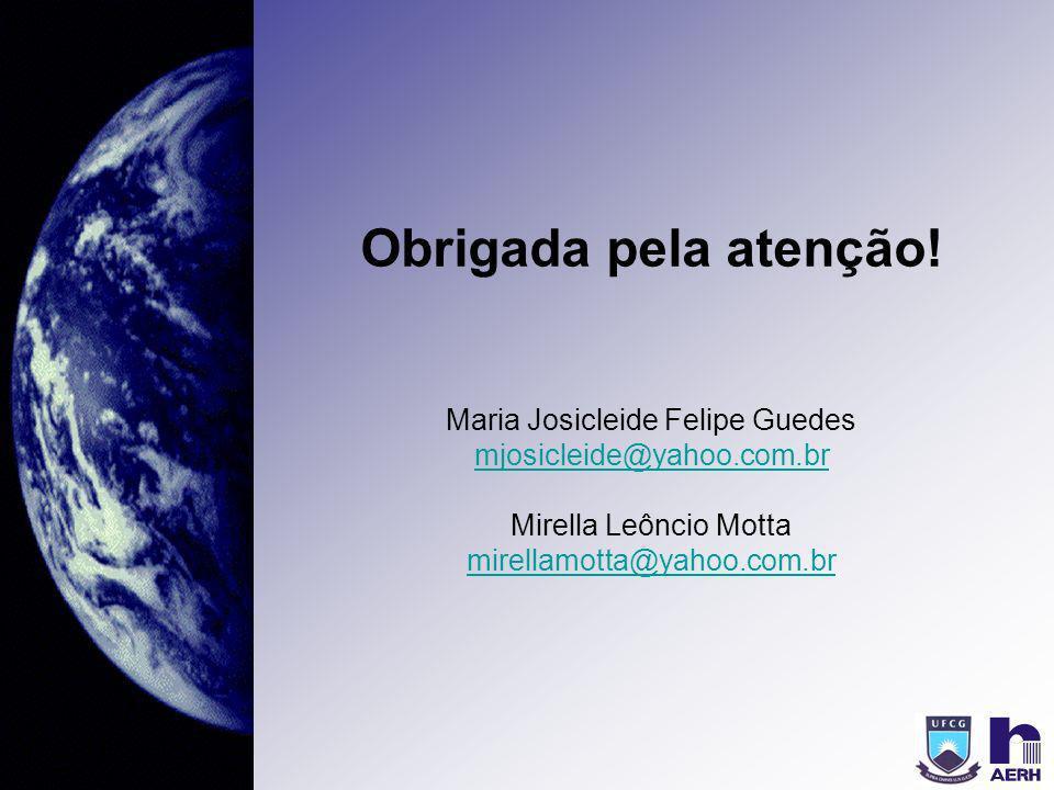 Obrigada pela atenção! Maria Josicleide Felipe Guedes mjosicleide@yahoo.com.br Mirella Leôncio Motta mirellamotta@yahoo.com.br mjosicleide@yahoo.com.b