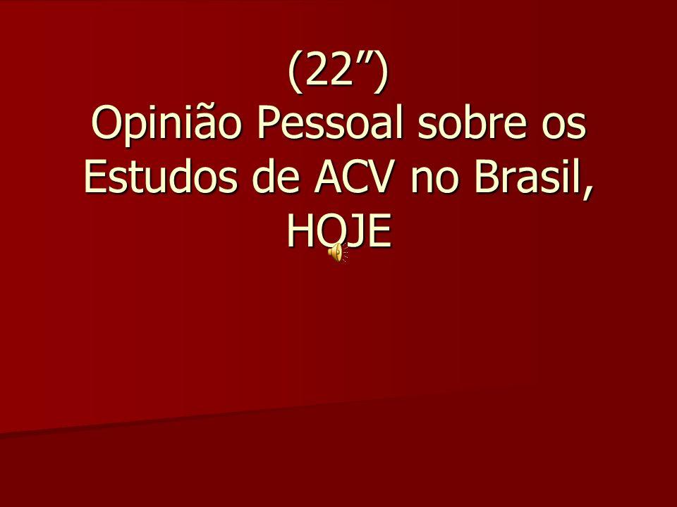 (22) Opinião Pessoal sobre os Estudos de ACV no Brasil, HOJE