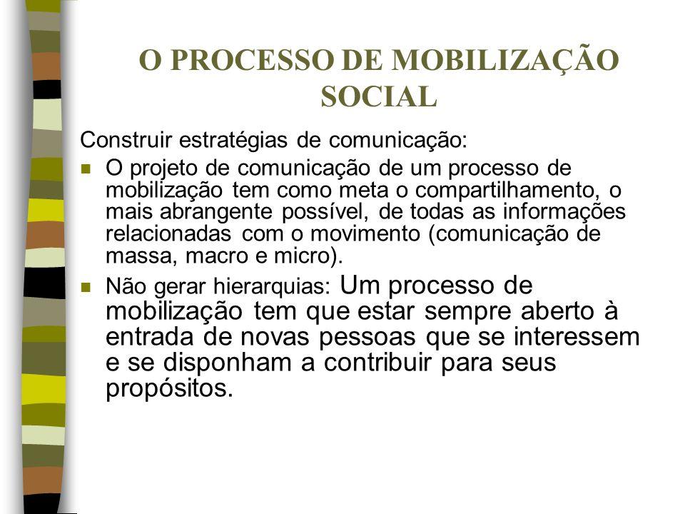 O PROCESSO DE MOBILIZAÇÃO SOCIAL Construir estratégias de comunicação: n O projeto de comunicação de um processo de mobilização tem como meta o compar