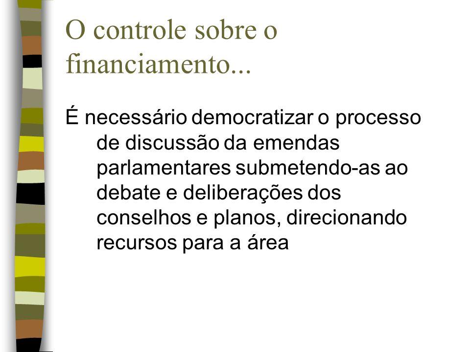 O controle sobre o financiamento... É necessário democratizar o processo de discussão da emendas parlamentares submetendo-as ao debate e deliberações