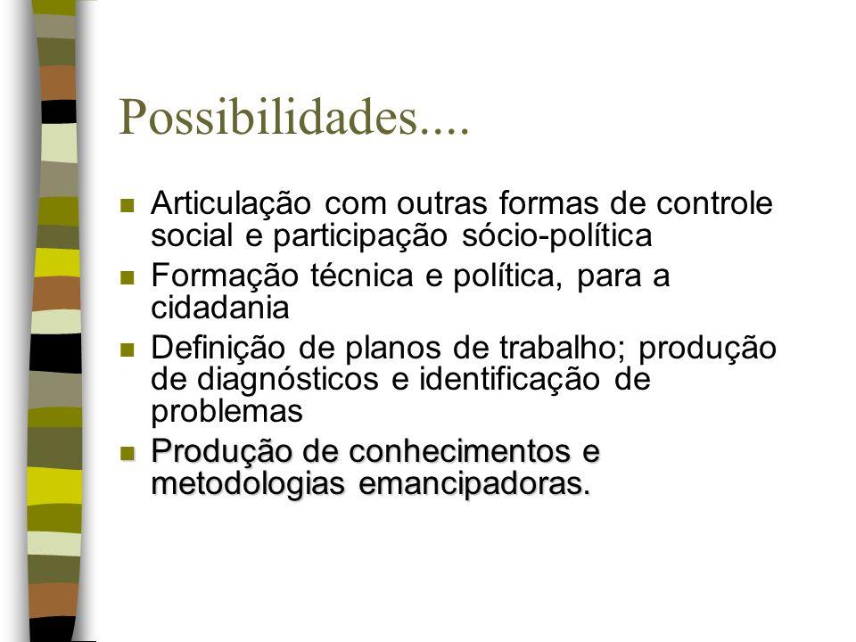 Possibilidades.... n Articulação com outras formas de controle social e participação sócio-política n Formação técnica e política, para a cidadania n