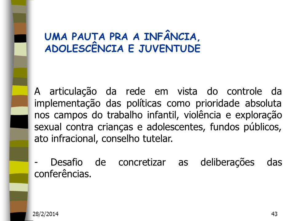 28/2/201443 A articulação da rede em vista do controle da implementação das políticas como prioridade absoluta nos campos do trabalho infantil, violên