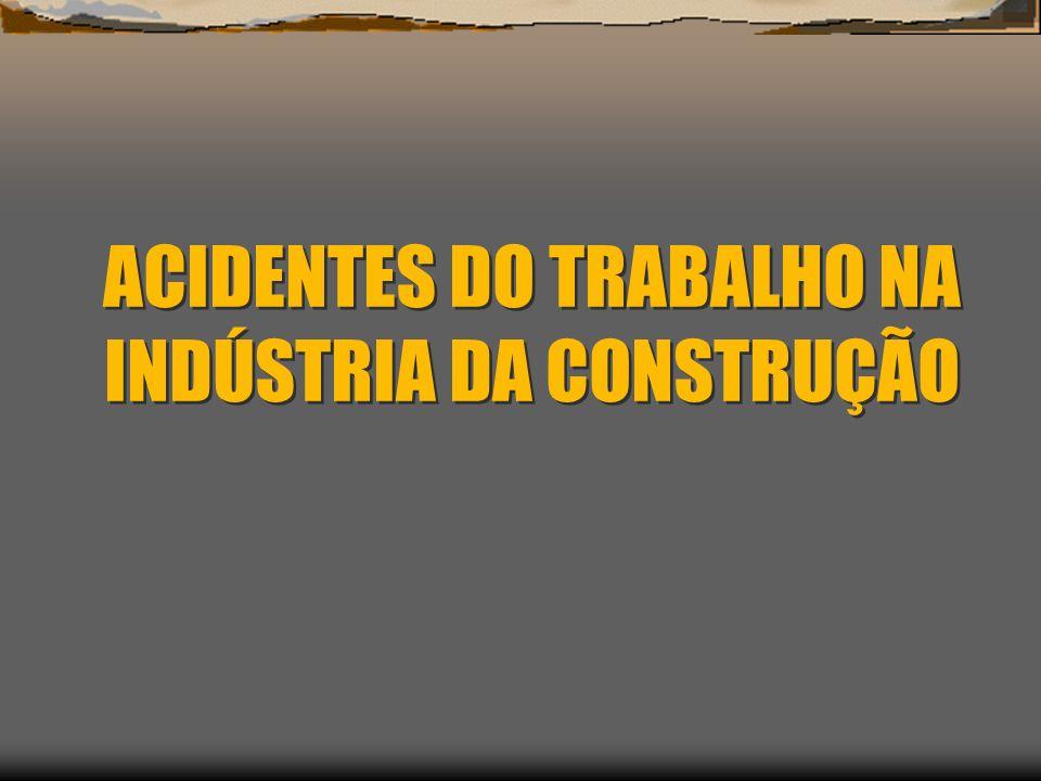 ACIDENTES DO TRABALHO NA INDÚSTRIA DA CONSTRUÇÃO