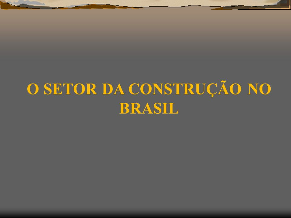 O SETOR DA CONSTRUÇÃO NO BRASIL
