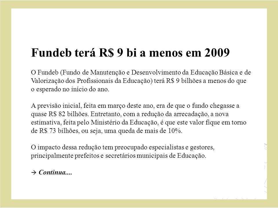 Fundeb terá R$ 9 bi a menos em 2009 O Fundeb (Fundo de Manutenção e Desenvolvimento da Educação Básica e de Valorização dos Profissionais da Educação) terá R$ 9 bilhões a menos do que o esperado no início do ano.