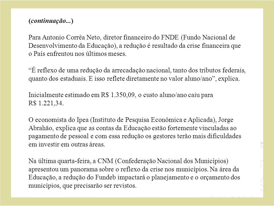 (continuação...) Para Antonio Corrêa Neto, diretor financeiro do FNDE (Fundo Nacional de Desenvolvimento da Educação), a redução é resultado da crise financeira que o País enfrentou nos últimos meses.