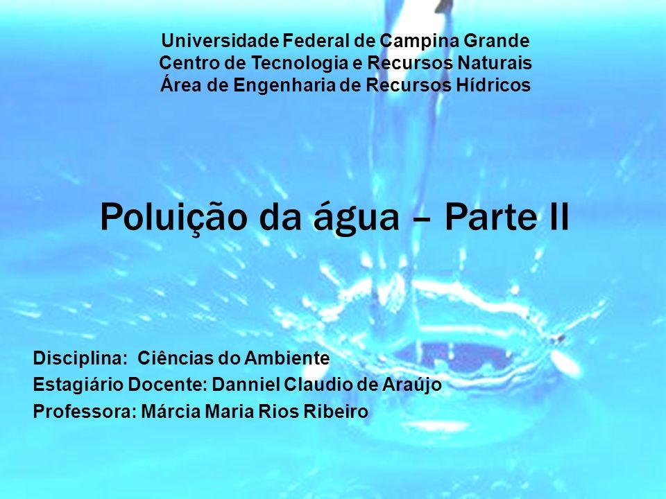 Universidade Federal de Campina Grande Centro de Tecnologia e Recursos Naturais Área de Engenharia de Recursos Hídricos Poluição da água – Parte II Di