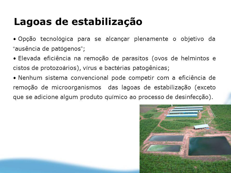 Lagoas de estabilização Op ç ão tecnol ó gica para se alcan ç ar plenamente o objetivo da ausência de pat ó genos ; Elevada eficiência na remo ç ão de