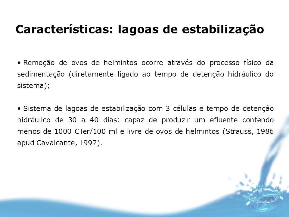 Características: lagoas de estabilização Remoção de ovos de helmintos ocorre através do processo físico da sedimentação (diretamente ligado ao tempo d