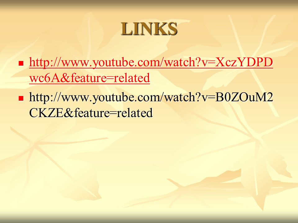 LINKS http://www.youtube.com/watch?v=XczYDPD wc6A&feature=related http://www.youtube.com/watch?v=XczYDPD wc6A&feature=related http://www.youtube.com/w