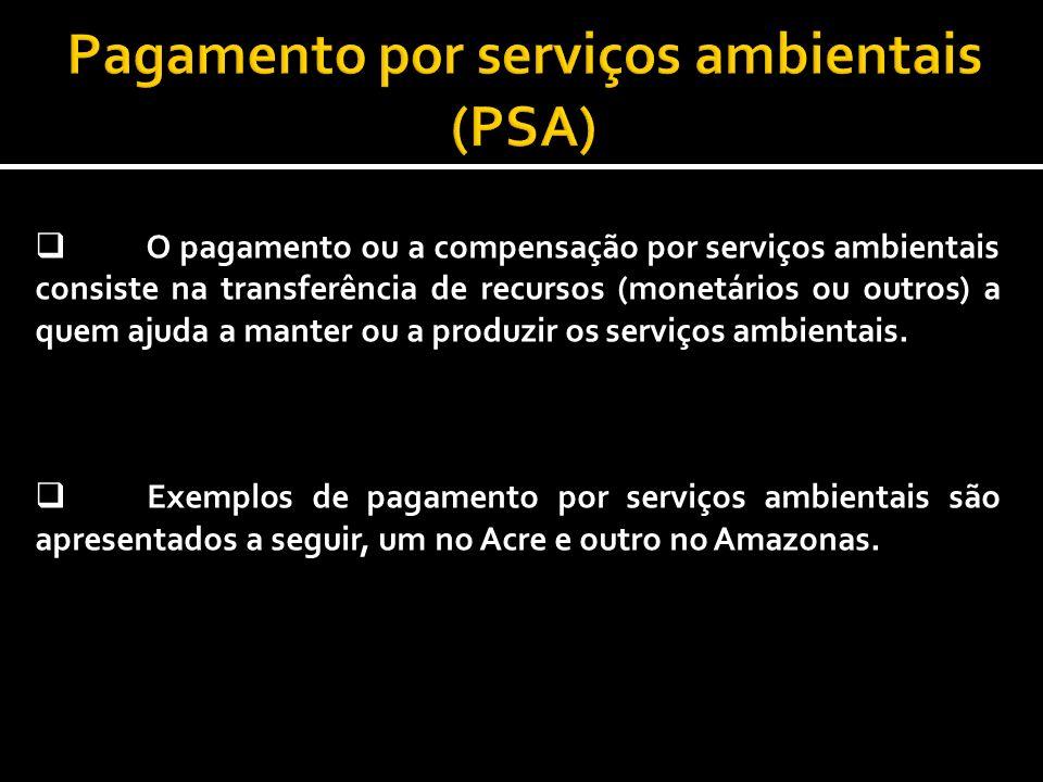 O pagamento ou a compensação por serviços ambientais consiste na transferência de recursos (monetários ou outros) a quem ajuda a manter ou a produzir os serviços ambientais.