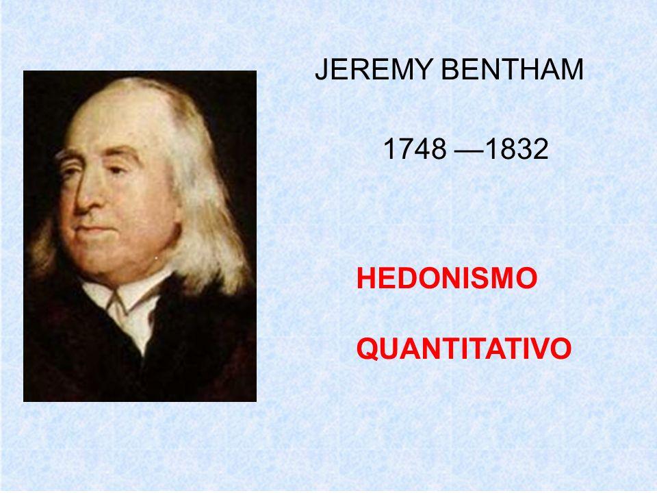 JEREMY BENTHAM 1748 1832 HEDONISMO QUANTITATIVO