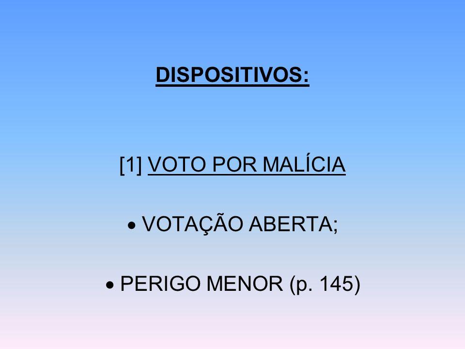 DISPOSITIVOS: [1] VOTO POR MALÍCIA VOTAÇÃO ABERTA; PERIGO MENOR (p. 145)