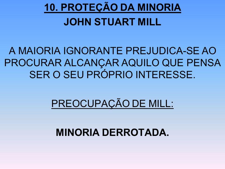 10. PROTEÇÃO DA MINORIA JOHN STUART MILL A MAIORIA IGNORANTE PREJUDICA-SE AO PROCURAR ALCANÇAR AQUILO QUE PENSA SER O SEU PRÓPRIO INTERESSE. PREOCUPAÇ
