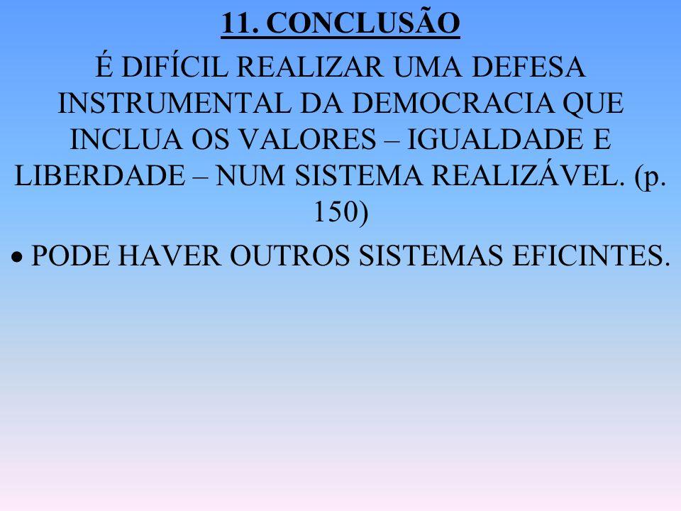 11. CONCLUSÃO É DIFÍCIL REALIZAR UMA DEFESA INSTRUMENTAL DA DEMOCRACIA QUE INCLUA OS VALORES – IGUALDADE E LIBERDADE – NUM SISTEMA REALIZÁVEL. (p. 150
