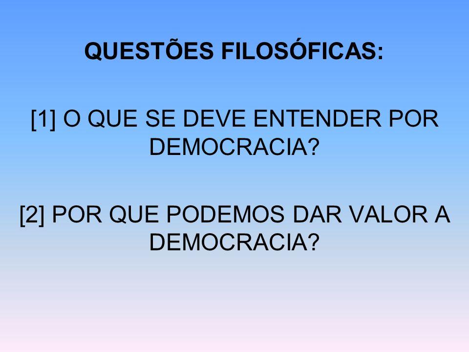 QUESTÕES FILOSÓFICAS: [1] O QUE SE DEVE ENTENDER POR DEMOCRACIA? [2] POR QUE PODEMOS DAR VALOR A DEMOCRACIA?