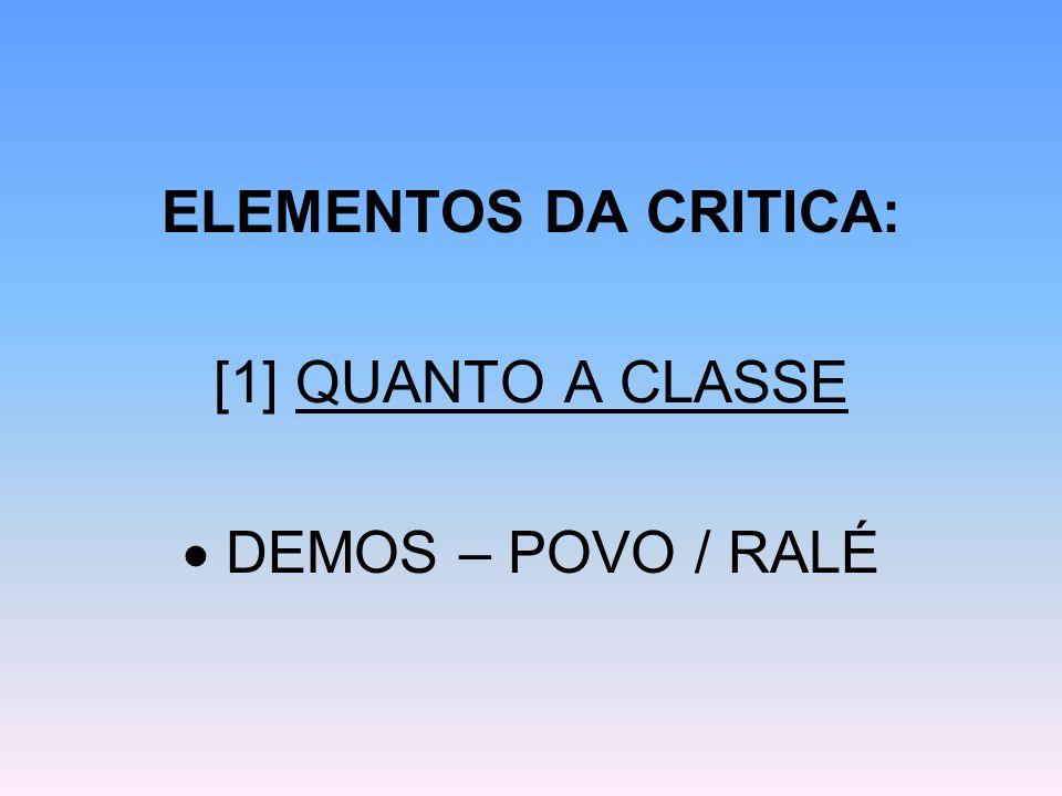 ELEMENTOS DA CRITICA: [1] QUANTO A CLASSE DEMOS – POVO / RALÉ
