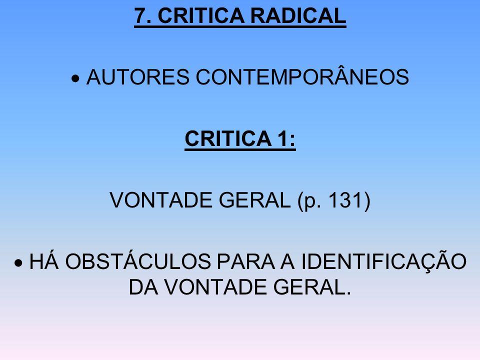 7. CRITICA RADICAL AUTORES CONTEMPORÂNEOS CRITICA 1: VONTADE GERAL (p. 131) HÁ OBSTÁCULOS PARA A IDENTIFICAÇÃO DA VONTADE GERAL.
