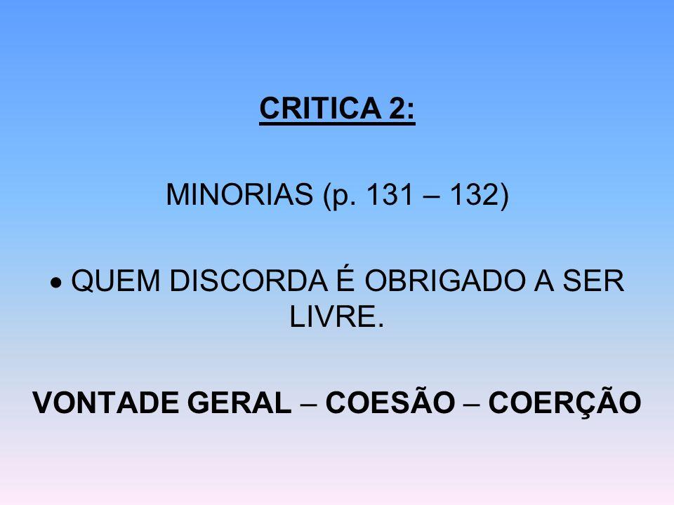 CRITICA 2: MINORIAS (p. 131 – 132) QUEM DISCORDA É OBRIGADO A SER LIVRE. VONTADE GERAL – COESÃO – COERÇÃO