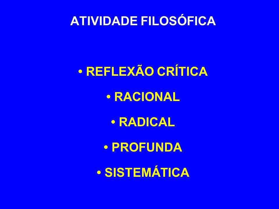 ATIVIDADE FILOSÓFICA REFLEXÃO CRÍTICA RACIONAL RADICAL PROFUNDA SISTEMÁTICA