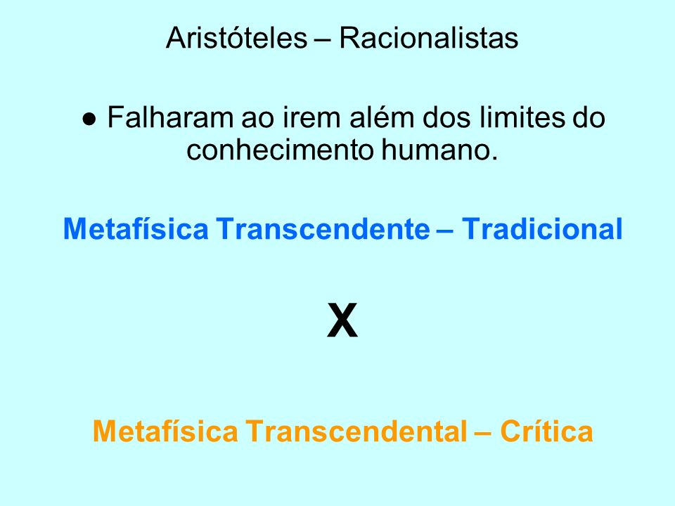Aristóteles – Racionalistas Falharam ao irem além dos limites do conhecimento humano. Metafísica Transcendente – Tradicional X Metafísica Transcendent