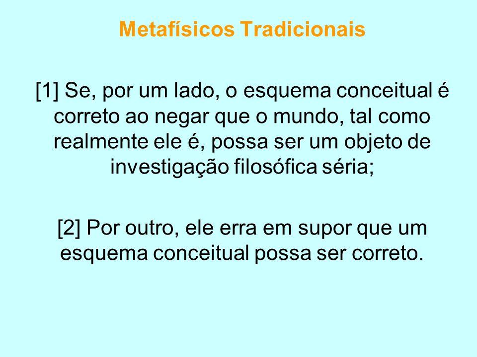 Metafísicos Tradicionais [1] Se, por um lado, o esquema conceitual é correto ao negar que o mundo, tal como realmente ele é, possa ser um objeto de in