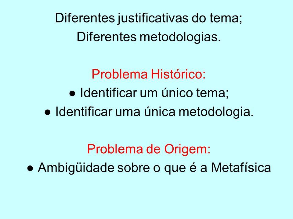 Diferentes justificativas do tema; Diferentes metodologias. Problema Histórico: Identificar um único tema; Identificar uma única metodologia. Problema