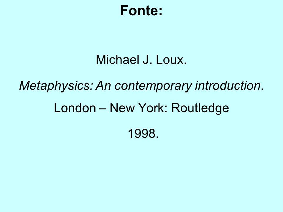 Fonte: Michael J. Loux. Metaphysics: An contemporary introduction. London – New York: Routledge 1998.