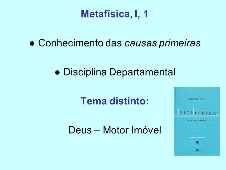 Metafísica, I, 1 Conhecimento das causas primeiras Disciplina Departamental Tema distinto: Deus – Motor Imóvel