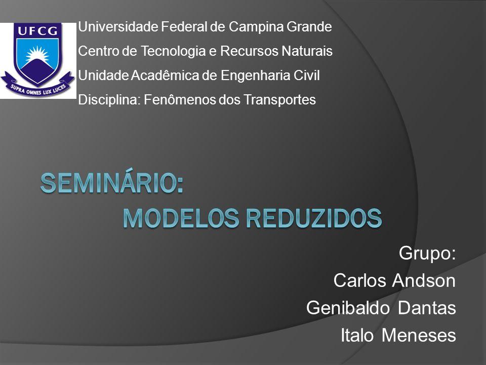Grupo: Carlos Andson Genibaldo Dantas Italo Meneses Universidade Federal de Campina Grande Centro de Tecnologia e Recursos Naturais Unidade Acadêmica