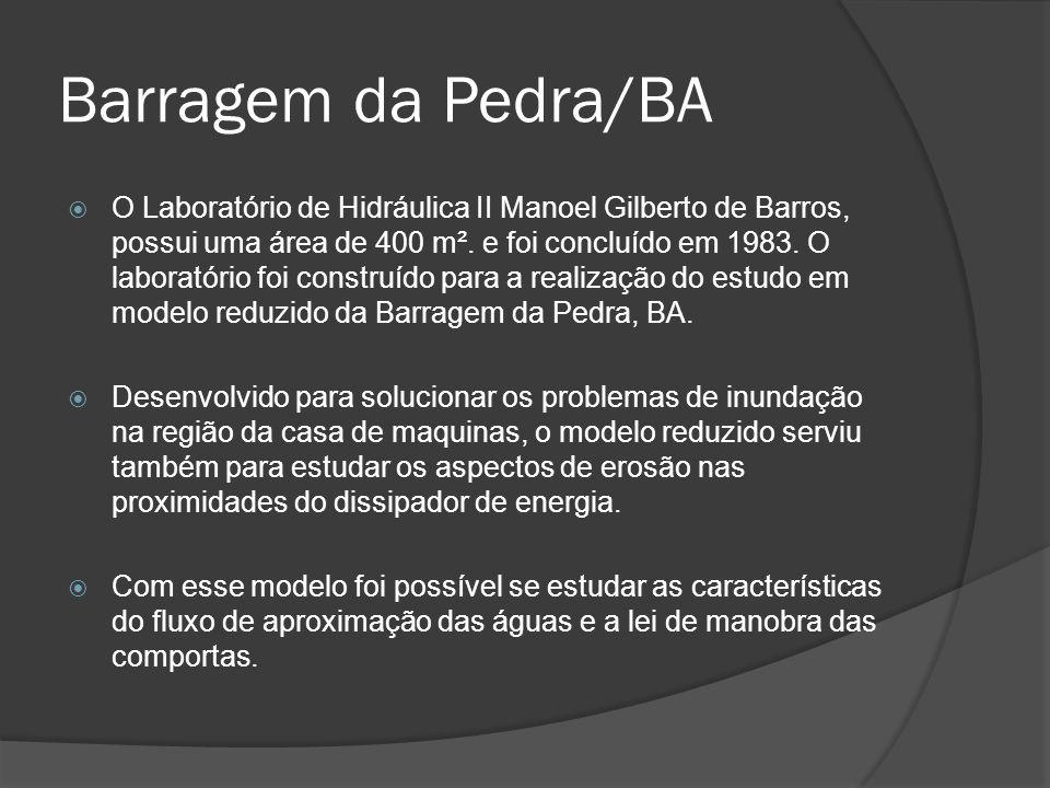 Barragem da Pedra/BA O Laboratório de Hidráulica II Manoel Gilberto de Barros, possui uma área de 400 m². e foi concluído em 1983. O laboratório foi c