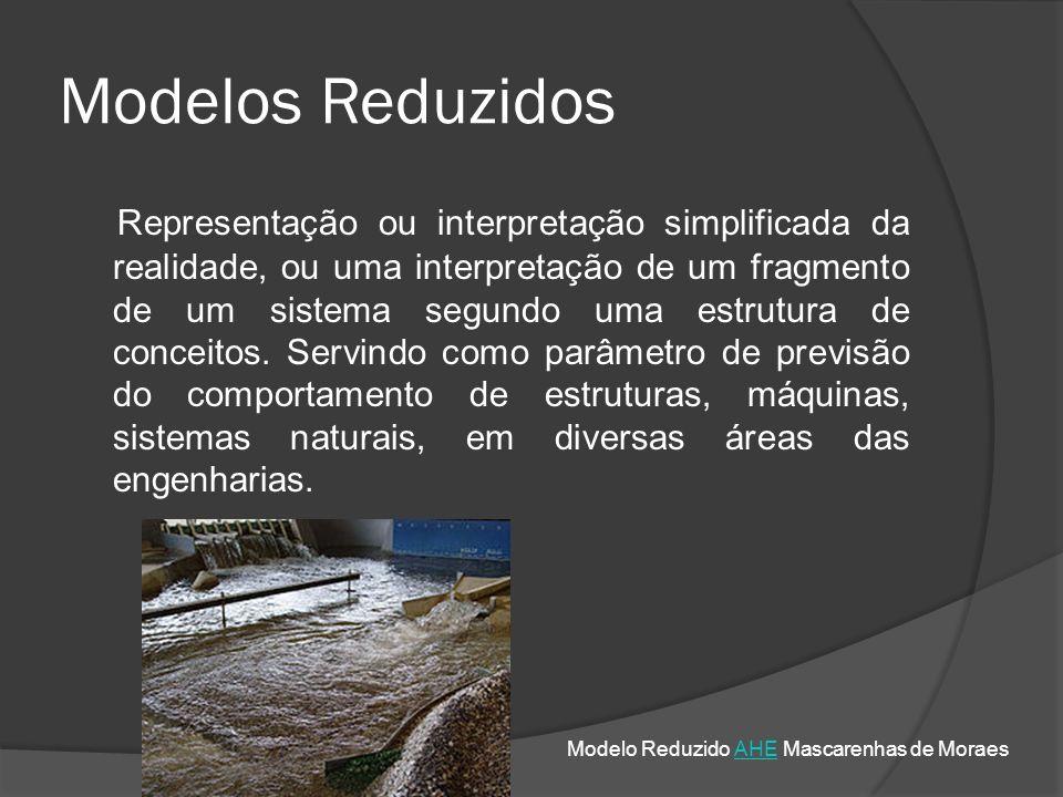 Modelos Reduzidos Representação ou interpretação simplificada da realidade, ou uma interpretação de um fragmento de um sistema segundo uma estrutura d