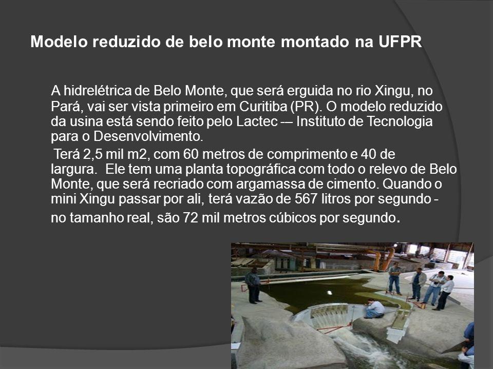 Modelo reduzido de belo monte montado na UFPR A hidrelétrica de Belo Monte, que será erguida no rio Xingu, no Pará, vai ser vista primeiro em Curitiba