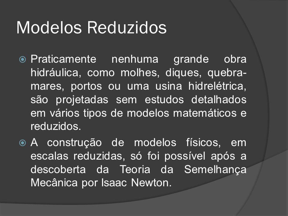 Modelos Reduzidos Praticamente nenhuma grande obra hidráulica, como molhes, diques, quebra- mares, portos ou uma usina hidrelétrica, são projetadas se