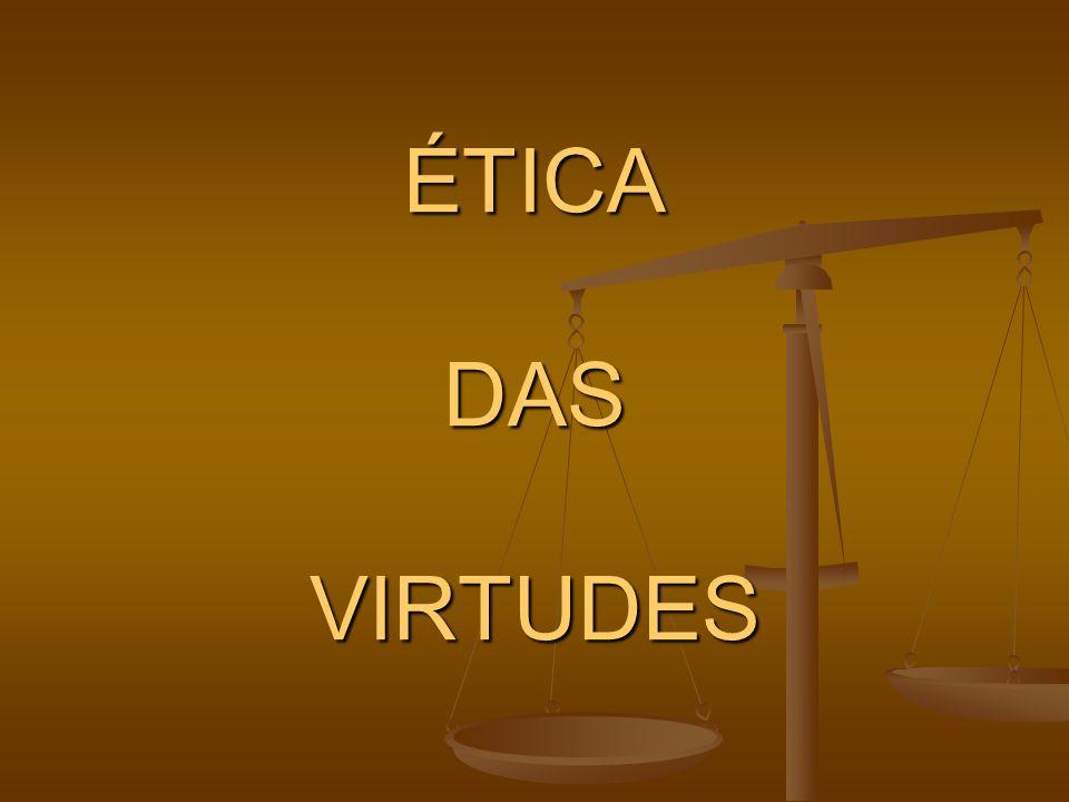 ÉTICA DAS VIRTUDES