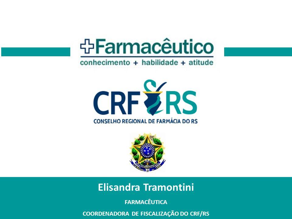 Elisandra Tramontini FARMACÊUTICA COORDENADORA DE FISCALIZAÇÃO DO CRF/RS
