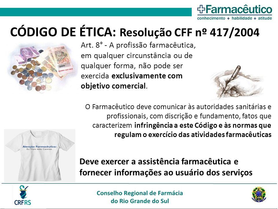 CÓDIGO DE ÉTICA: Resolução CFF nº 417/2004 Art. 8° - A profissão farmacêutica, em qualquer circunstância ou de qualquer forma, não pode ser exercida e