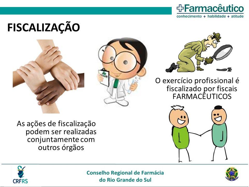 FISCALIZAÇÃO O exercício profissional é fiscalizado por fiscais FARMACÊUTICOS As ações de fiscalização podem ser realizadas conjuntamente com outros ó