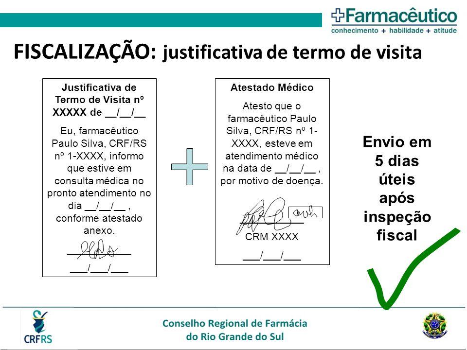 FISCALIZAÇÃO: justificativa de termo de visita Justificativa de Termo de Visita nº XXXXX de __/__/__ Eu, farmacêutico Paulo Silva, CRF/RS nº 1-XXXX, informo que estive em consulta médica no pronto atendimento no dia __/__/__, conforme atestado anexo.
